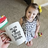 May Your Coffee Be Stronger Than Your Toddler Mug