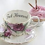 """""""F*ck Housework"""" Teacup"""