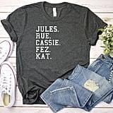 """""""Jules, Rue, Cassie, Fez, and Kat"""" T-Shirt"""