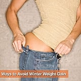"<a href=""http://www.fitsugar.com/7099938"">7 Ways to Avoid Winter Weight Gain</a>"