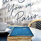 I'll See You in Paris by Michelle Gable, Out Feb. 9