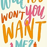 Will You Won't You Want Me by Nora Zelevanksy