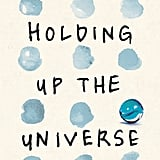 Holding Up the Universe by Jennifer Niven, Out Oct. 4