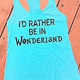 I'd Rather Be in Wonderland Tank ($22)