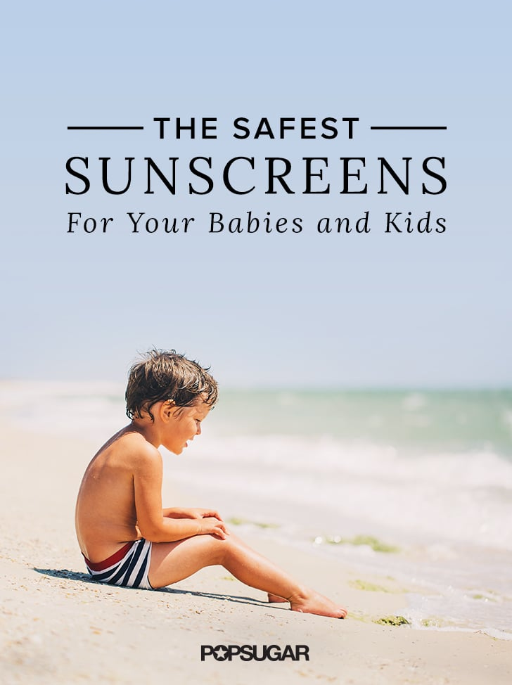 The Safest Sunscreens For Babies and Kids