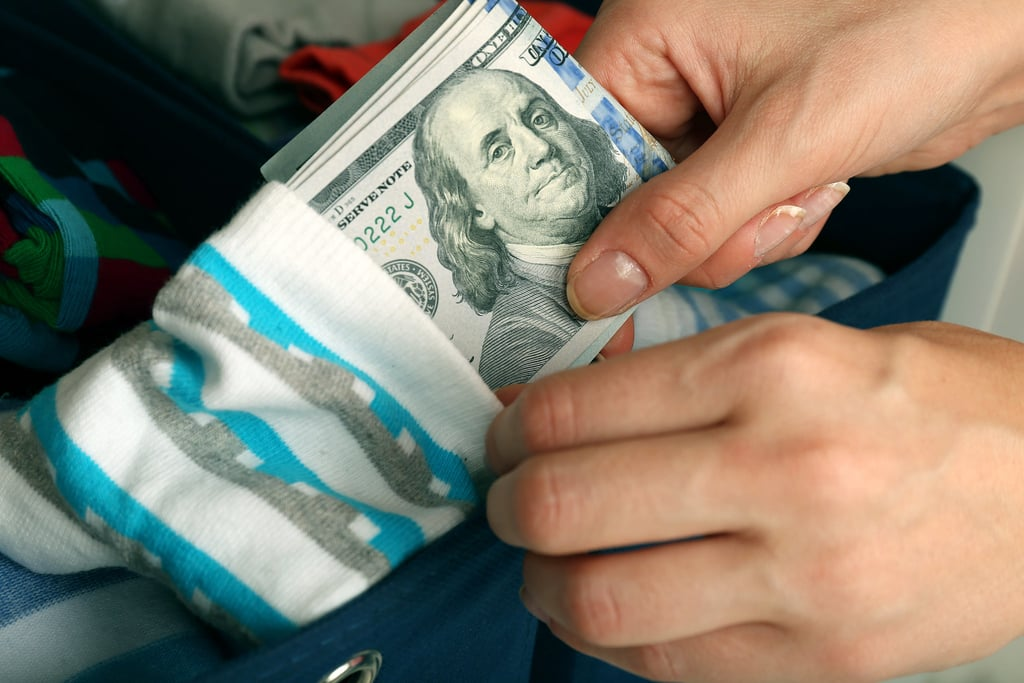 Find a hiding spot for your money.
