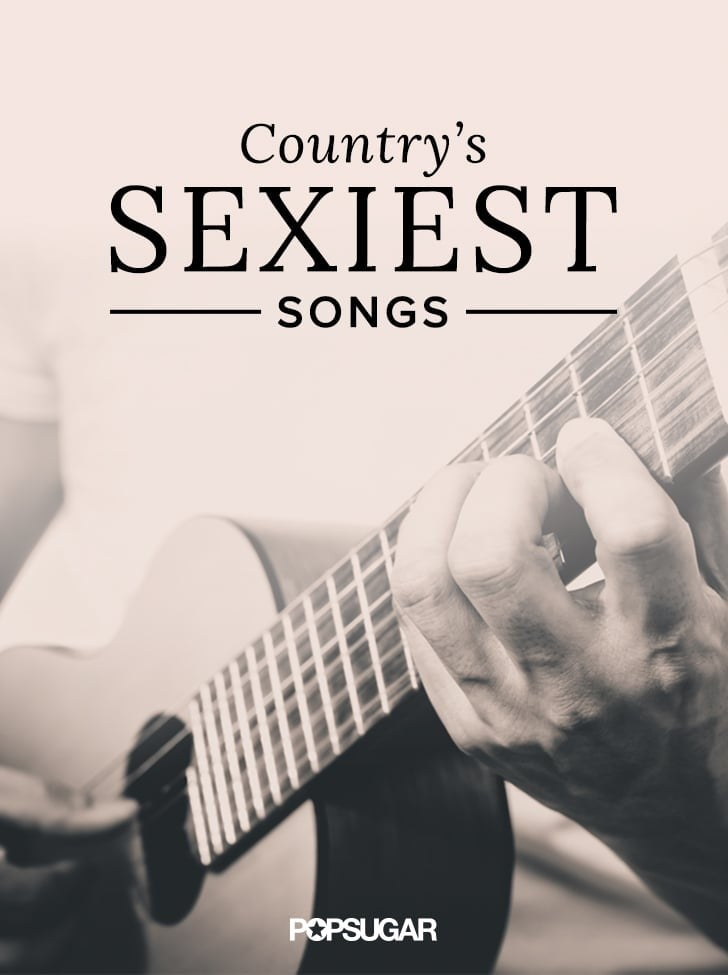 Sexy Country Songs Playlist | POPSUGAR Love & Sex