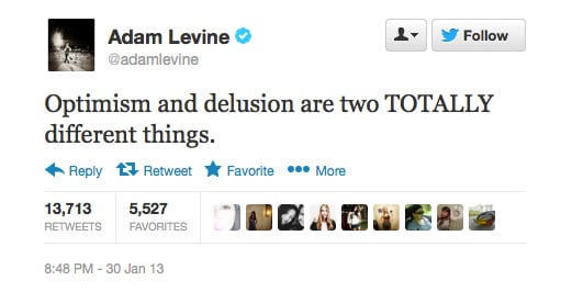 Ain't that the truth, Adam Levine.