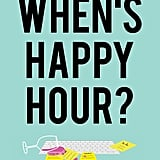 When's Happy Hour? by Betches