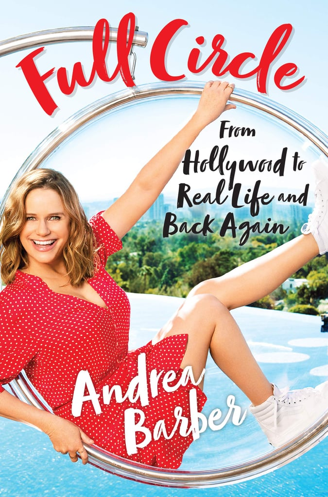 Full Circle: From Hollywood to Real Life and Back Again by Andrea Barber