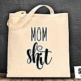 Mom Sh*t Tote Bag