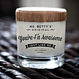"""You're F'n Awesome Just Like Me"" Candle"