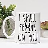 I Smell Fear on You Mug