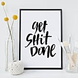 """Get Sh*t Done"" Art"