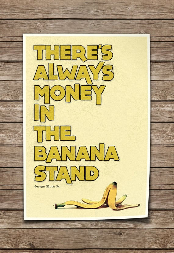 There's Always Money in the Banana Stand Poster ($35)