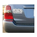 I Drive Like a Cullen Bumper Sticker ($5)