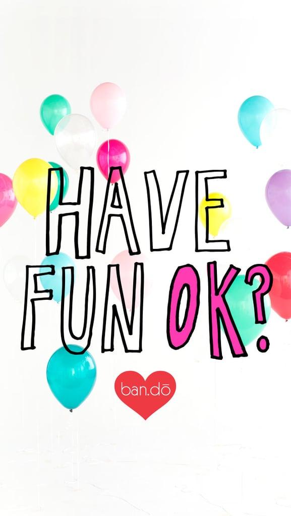 Have Fun OK?