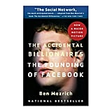 The Accidental Billionaires: The Founding of Facebook: A Tale of Sex, Money, Genius and Betrayal by Ben Mezrick ($35)