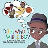 Dad, Who Will I Be? by G. Todd Taylor