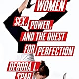 """Wonder Women: Sex, Power, and the Quest For Perfection In Wonder Women: Sex, Power, and the Quest For Perfection, Barnard College President Debora L. Spar tells her own story and explores the challenges of American women still """"living in a man's world"""" 50 years after the Equal Pay Act. Out Sept. 17"""