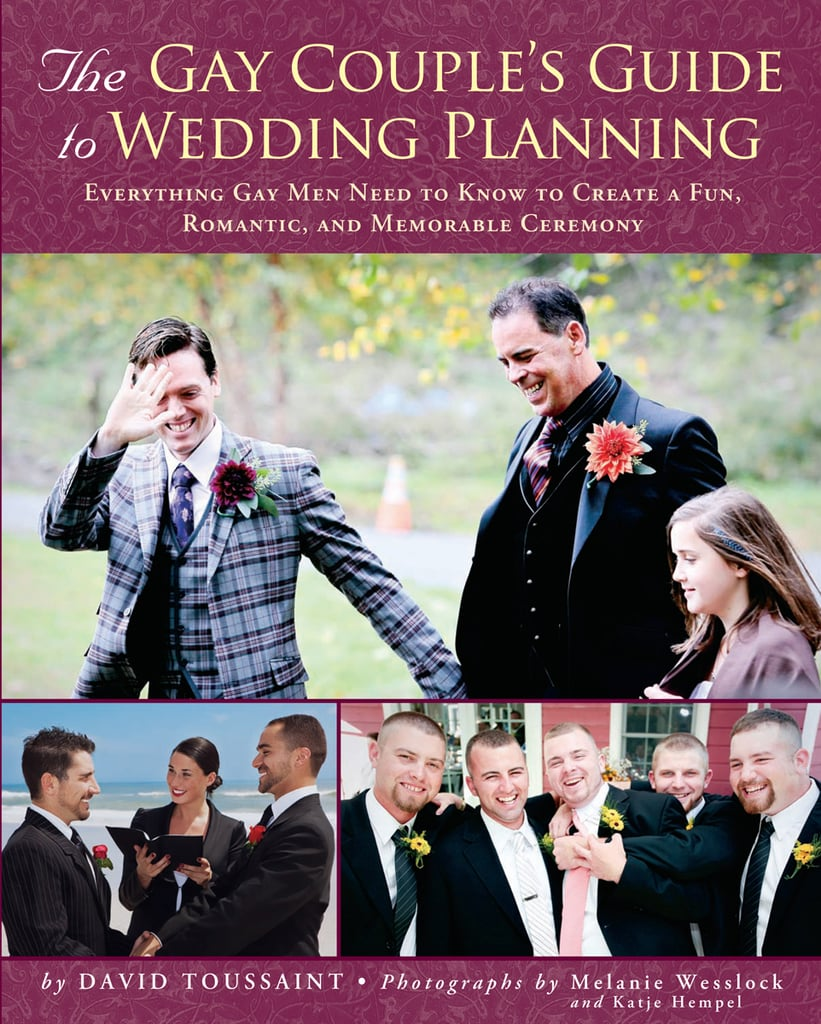 """David Toussaint's The Gay Couple's Guide to Wedding Planning calls itself """"the go-to guide for a kick-ass wedding!"""" It's a user-friendly, 12-month guide chock-full of gorgeous wedding photos by Melanie Wesslock."""