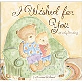 I Wished for You: An Adoption Story ($11)