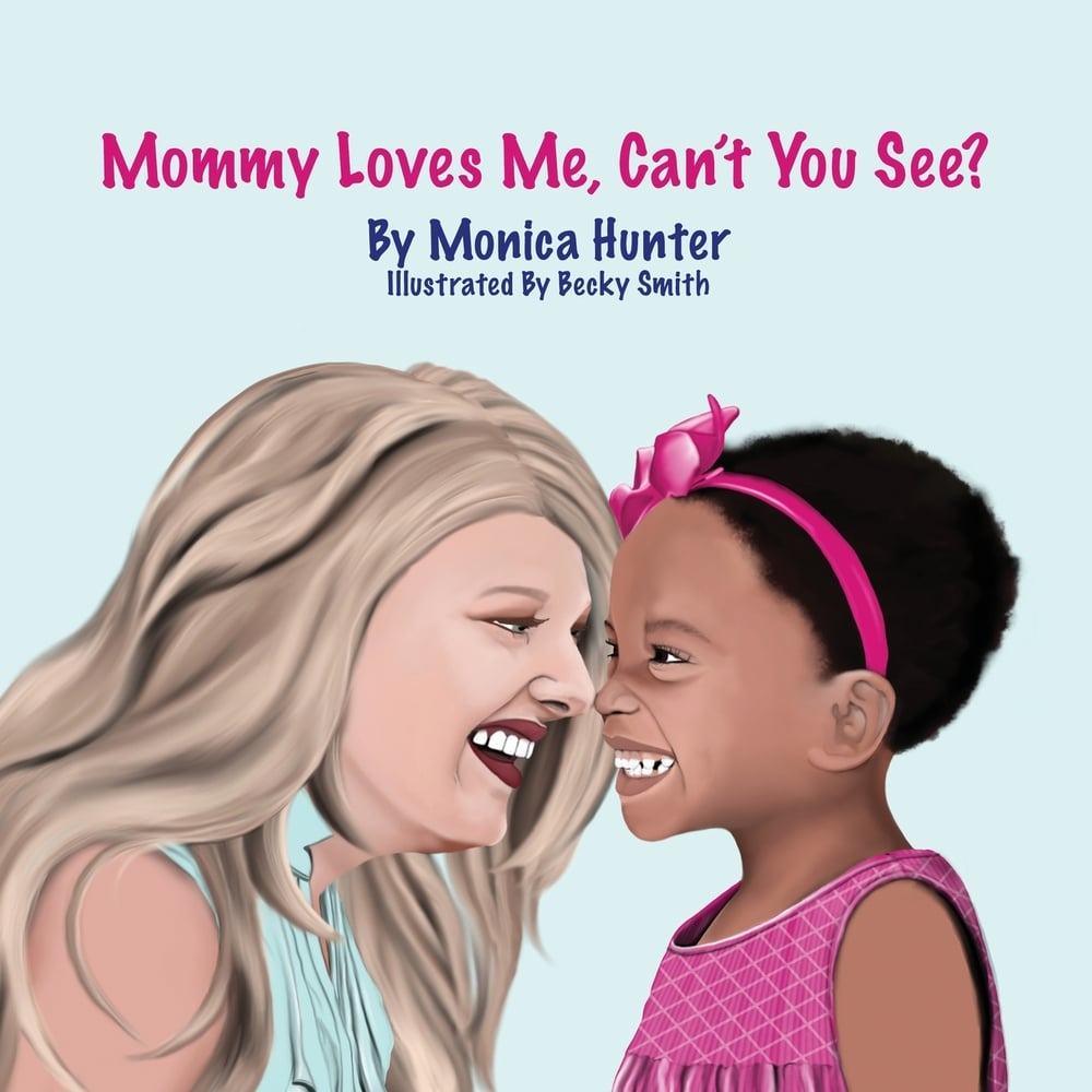 Mommy Loves Me, Can't You See? by Monica Hunter, Illustrated by Becky Smith