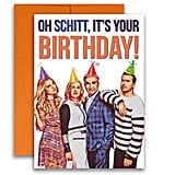 """Oh Schitt, It's Your Birthday!"" Card"