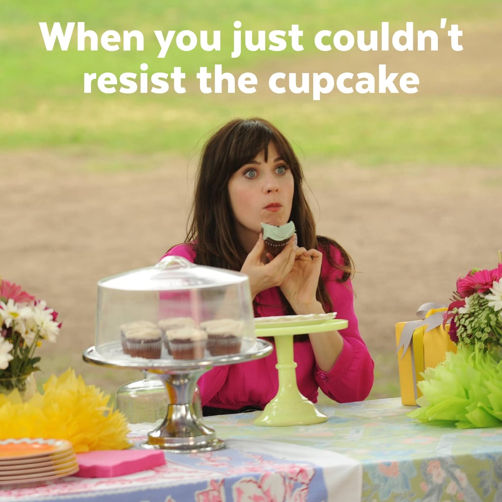 And then you caved to the cupcakes.